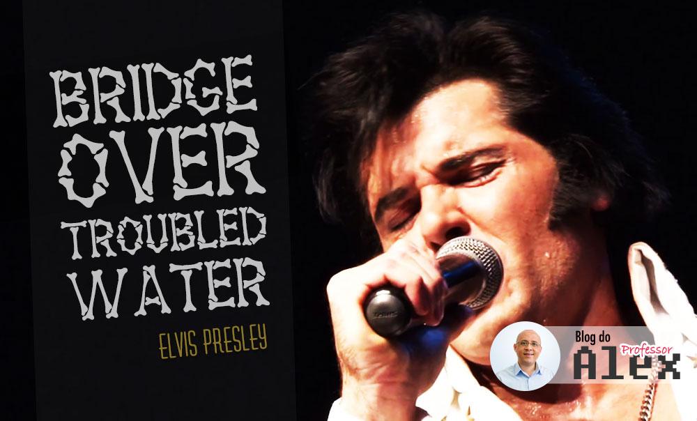Bridge Over Troubled Water - Elvis Presley